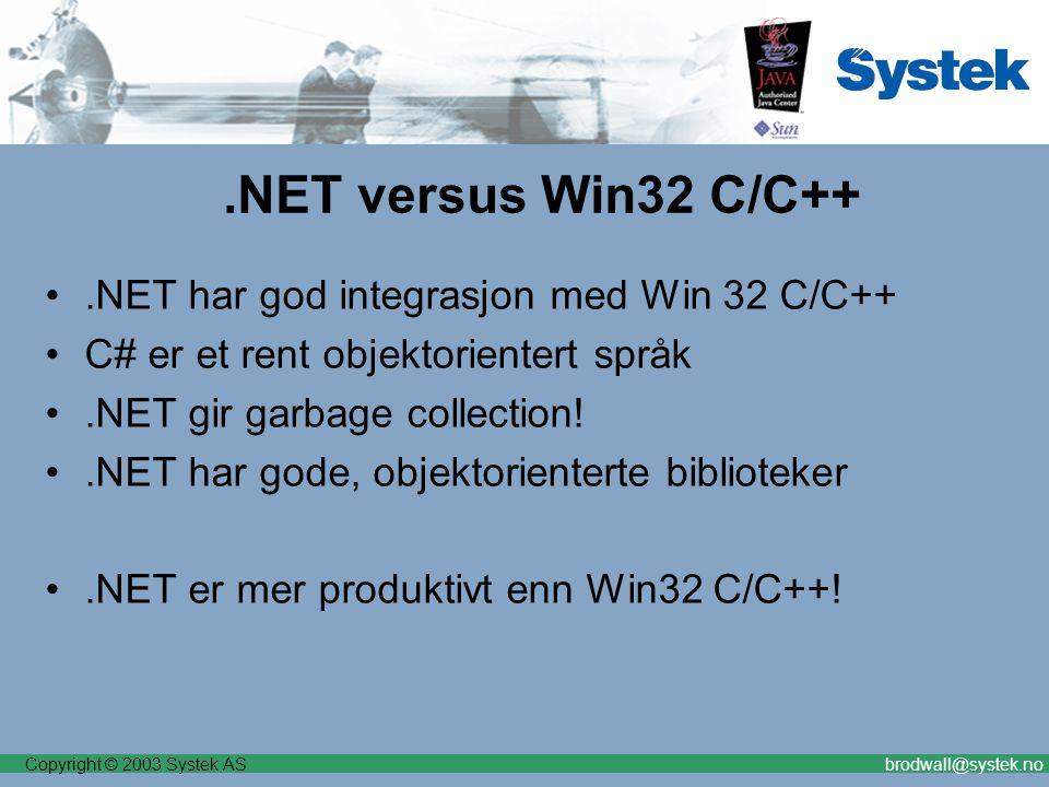 Copyright © 2003 Systek ASbrodwall@systek.no.NET versus Win32 C/C++.NET har god integrasjon med Win 32 C/C++ C# er et rent objektorientert språk.NET gir garbage collection!.NET har gode, objektorienterte biblioteker.NET er mer produktivt enn Win32 C/C++!