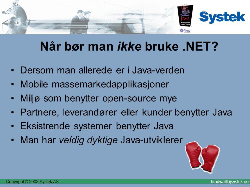 Copyright © 2003 Systek ASbrodwall@systek.no Når bør man ikke bruke.NET.