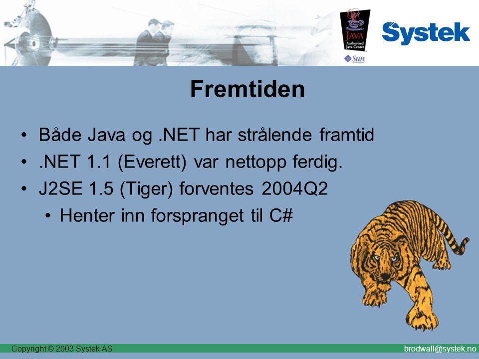 Copyright © 2003 Systek ASbrodwall@systek.no Fremtiden Både Java og.NET har strålende framtid.NET 1.1 (Everett) var nettopp ferdig. J2SE 1.5 (Tiger) f