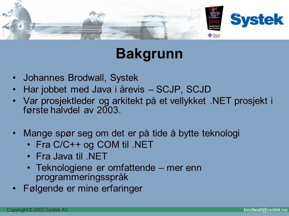 Copyright © 2003 Systek ASbrodwall@systek.no Bakgrunn Johannes Brodwall, Systek Har jobbet med Java i årevis – SCJP, SCJD Var prosjektleder og arkitekt på et vellykket.NET prosjekt i første halvdel av 2003.