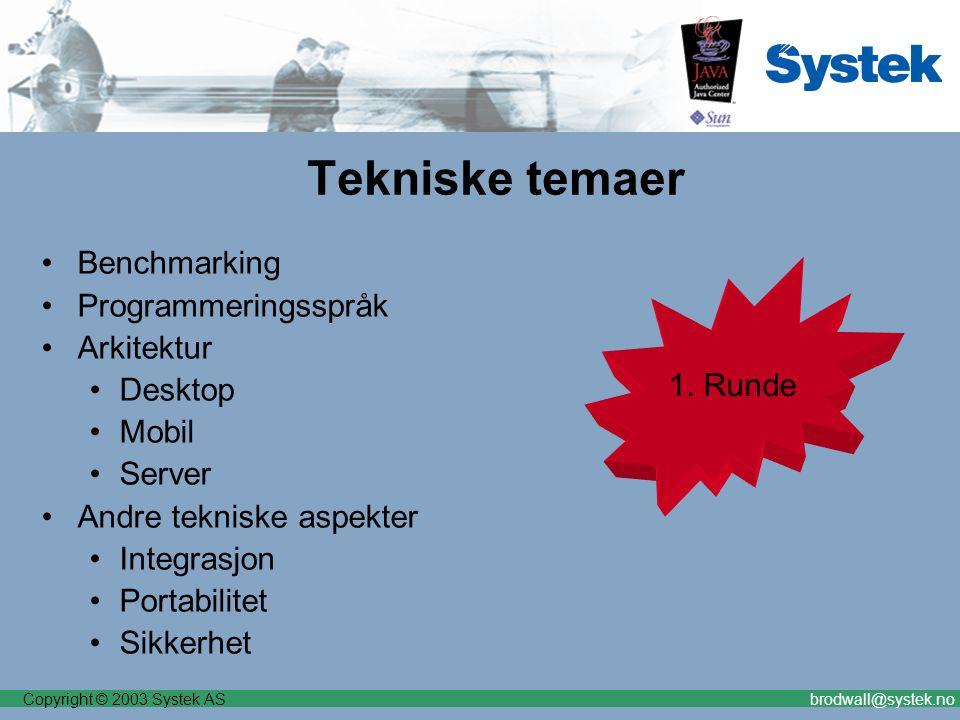Copyright © 2003 Systek ASbrodwall@systek.no Tekniske temaer Benchmarking Programmeringsspråk Arkitektur Desktop Mobil Server Andre tekniske aspekter Integrasjon Portabilitet Sikkerhet 1.