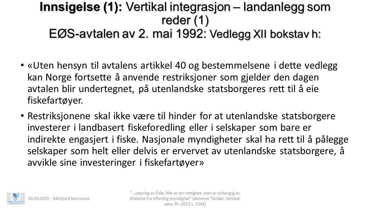 Innsigelse (1): Vertikal integrasjon – landanlegg som reder (1) EØS-avtalen av 2. mai 1992: Vedlegg XII bokstav h: «Uten hensyn til avtalens artikkel