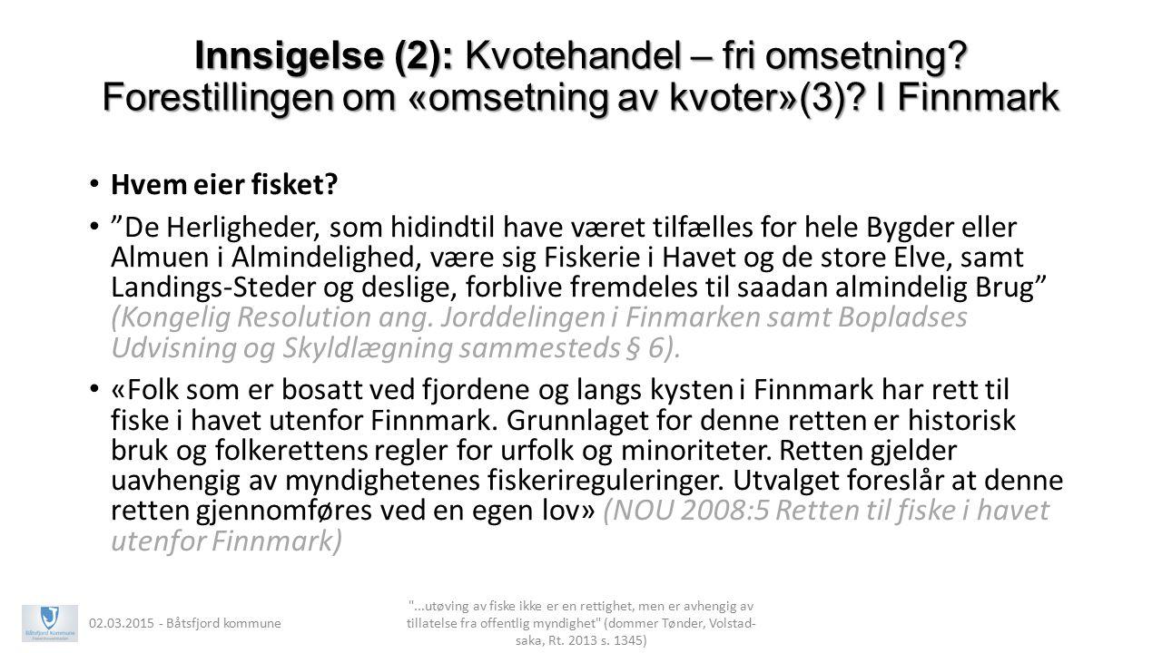 """Innsigelse (2): Kvotehandel – fri omsetning? Forestillingen om «omsetning av kvoter»(3)? I Finnmark Hvem eier fisket? """"De Herligheder, som hidindtil h"""