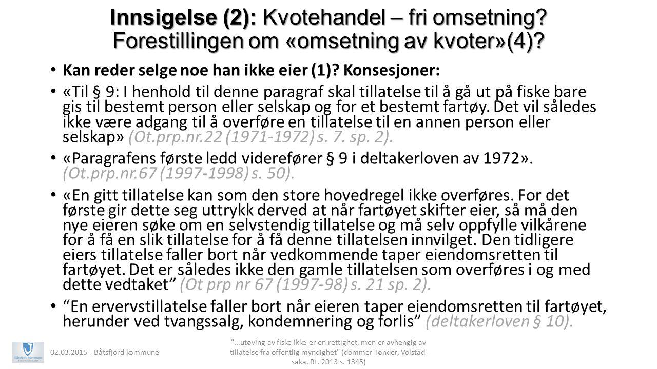 Innsigelse (2): Kvotehandel – fri omsetning? Forestillingen om «omsetning av kvoter»(4)? Kan reder selge noe han ikke eier (1)? Konsesjoner: «Til § 9:
