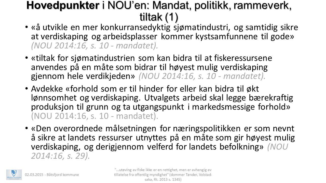 Hovedpunkter i NOU'en: Mandat, politikk, rammeverk, tiltak (1) «å utvikle en mer konkurransedyktig sjømatindustri, og samtidig sikre at verdiskaping o
