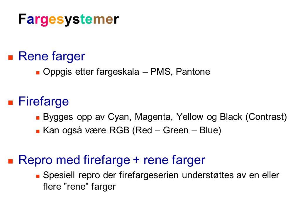 Fargesystemer Rene farger Oppgis etter fargeskala – PMS, Pantone Firefarge Bygges opp av Cyan, Magenta, Yellow og Black (Contrast) Kan også være RGB (