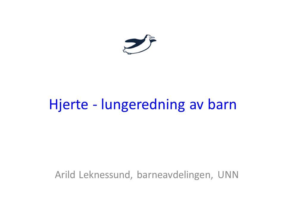 Hjerte - lungeredning av barn Arild Leknessund, barneavdelingen, UNN