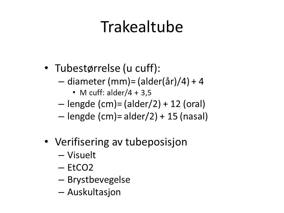 Trakealtube Tubestørrelse (u cuff): – diameter (mm)= (alder(år)/4) + 4 M cuff: alder/4 + 3,5 – lengde (cm)= (alder/2) + 12 (oral) – lengde (cm)= alder/2) + 15 (nasal) Verifisering av tubeposisjon – Visuelt – EtCO2 – Brystbevegelse – Auskultasjon
