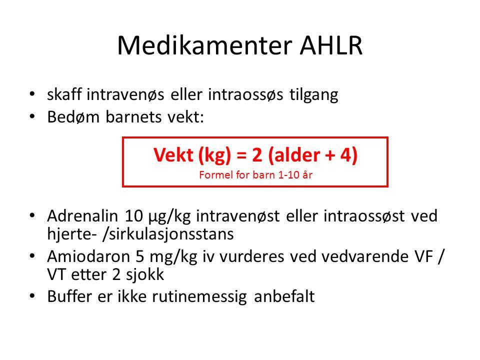 Medikamenter AHLR skaff intravenøs eller intraossøs tilgang Bedøm barnets vekt: Vekt (kg) = 2 (alder + 4) Formel for barn 1-10 år Adrenalin 10 µg/kg intravenøst eller intraossøst ved hjerte- /sirkulasjonsstans Amiodaron 5 mg/kg iv vurderes ved vedvarende VF / VT etter 2 sjokk Buffer er ikke rutinemessig anbefalt