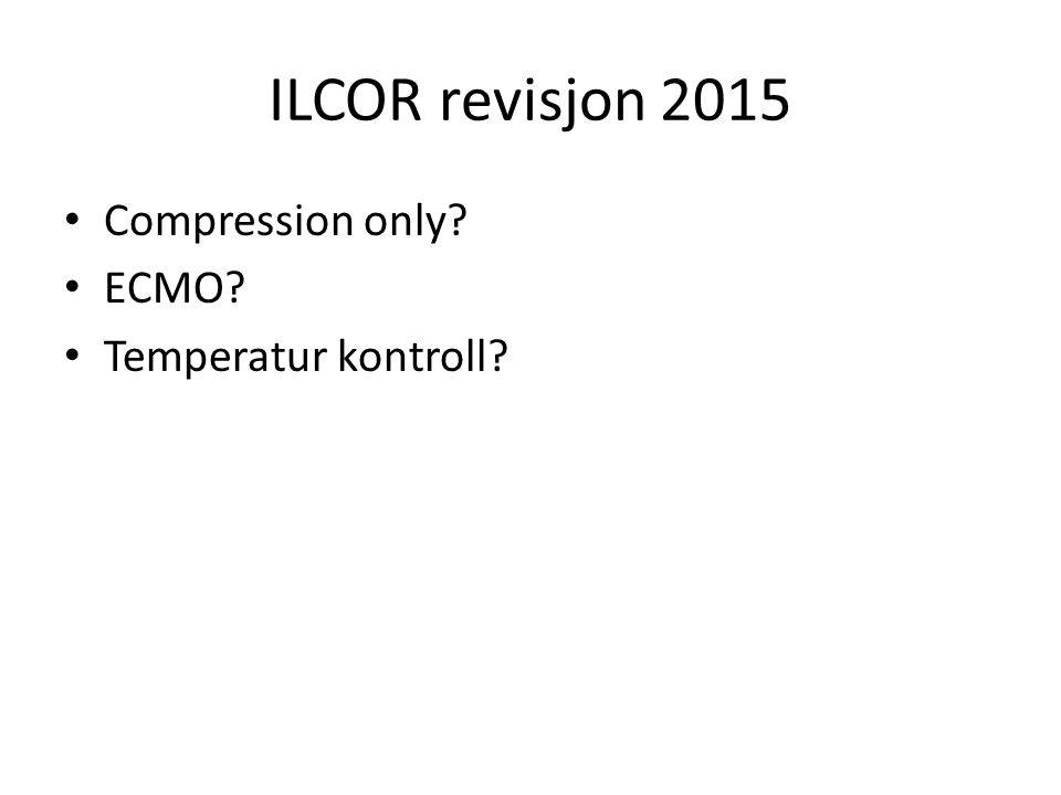 ILCOR revisjon 2015 Compression only? ECMO? Temperatur kontroll?
