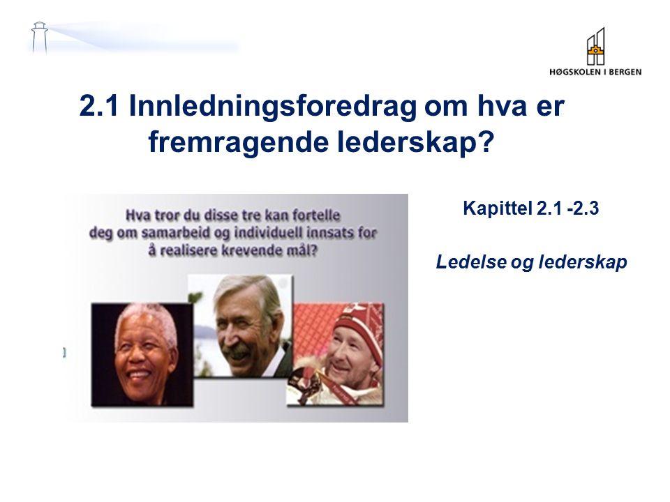 2.1 Innledningsforedrag om hva er fremragende lederskap Kapittel 2.1 -2.3 Ledelse og lederskap