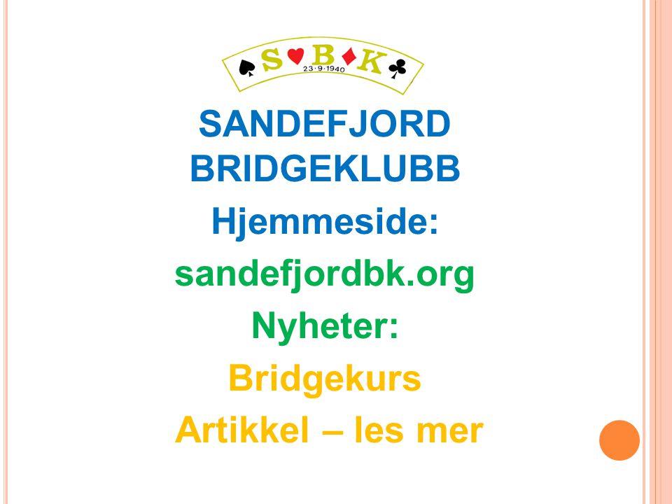 SANDEFJORD BRIDGEKLUBB Hjemmeside: sandefjordbk.org Nyheter: Bridgekurs Artikkel – les mer