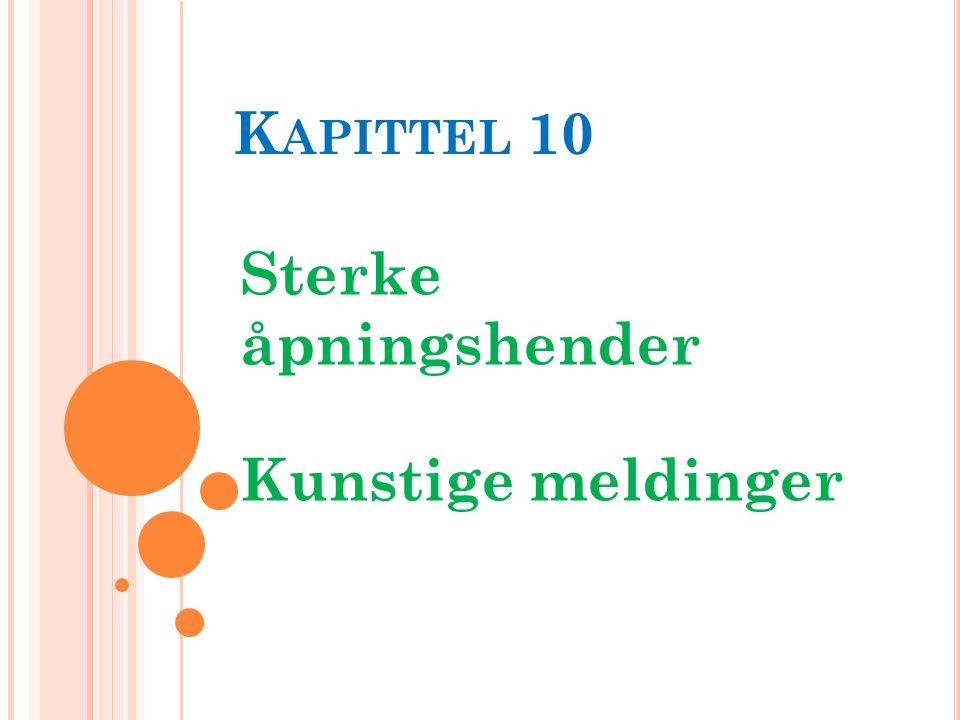 K APITTEL 10 Sterke åpningshender Kunstige meldinger