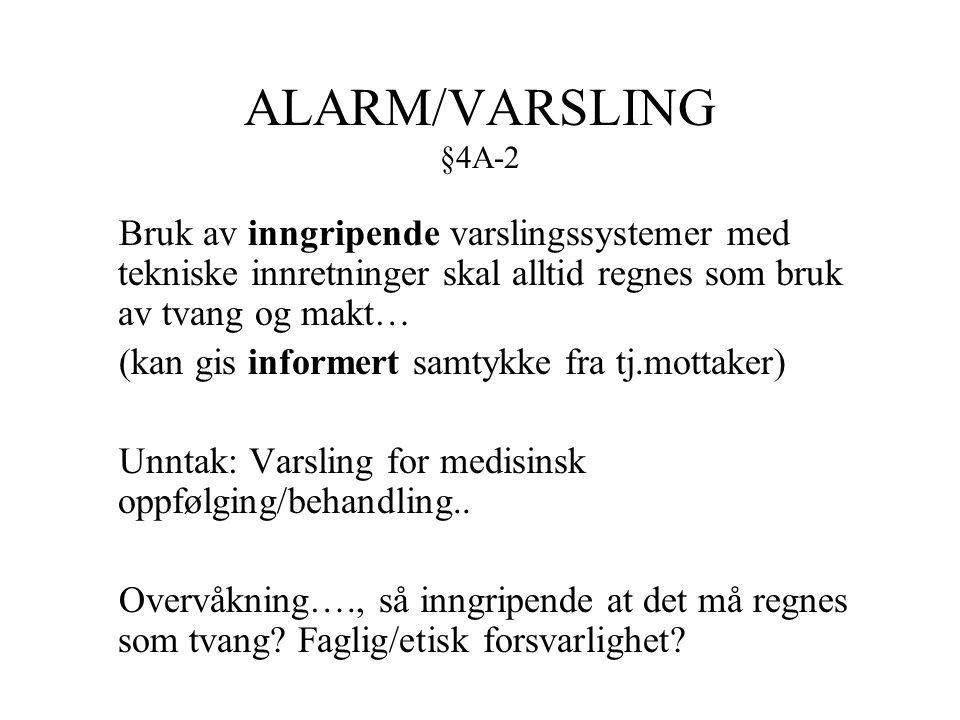ALARM/VARSLING §4A-2 Bruk av inngripende varslingssystemer med tekniske innretninger skal alltid regnes som bruk av tvang og makt… (kan gis informert