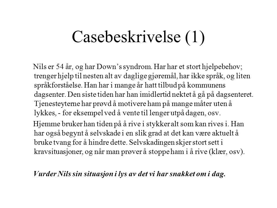 Casebeskrivelse (1) Nils er 54 år, og har Down's syndrom. Har har et stort hjelpebehov; trenger hjelp til nesten alt av daglige gjøremål, har ikke spr