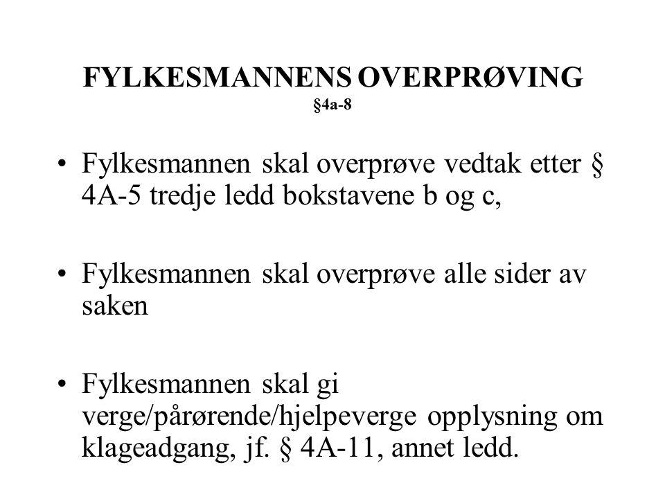 FYLKESMANNENS OVERPRØVING §4a-8 Fylkesmannen skal overprøve vedtak etter § 4A-5 tredje ledd bokstavene b og c, Fylkesmannen skal overprøve alle sider