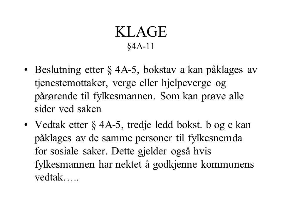 KLAGE §4A-11 Beslutning etter § 4A-5, bokstav a kan påklages av tjenestemottaker, verge eller hjelpeverge og pårørende til fylkesmannen. Som kan prøve