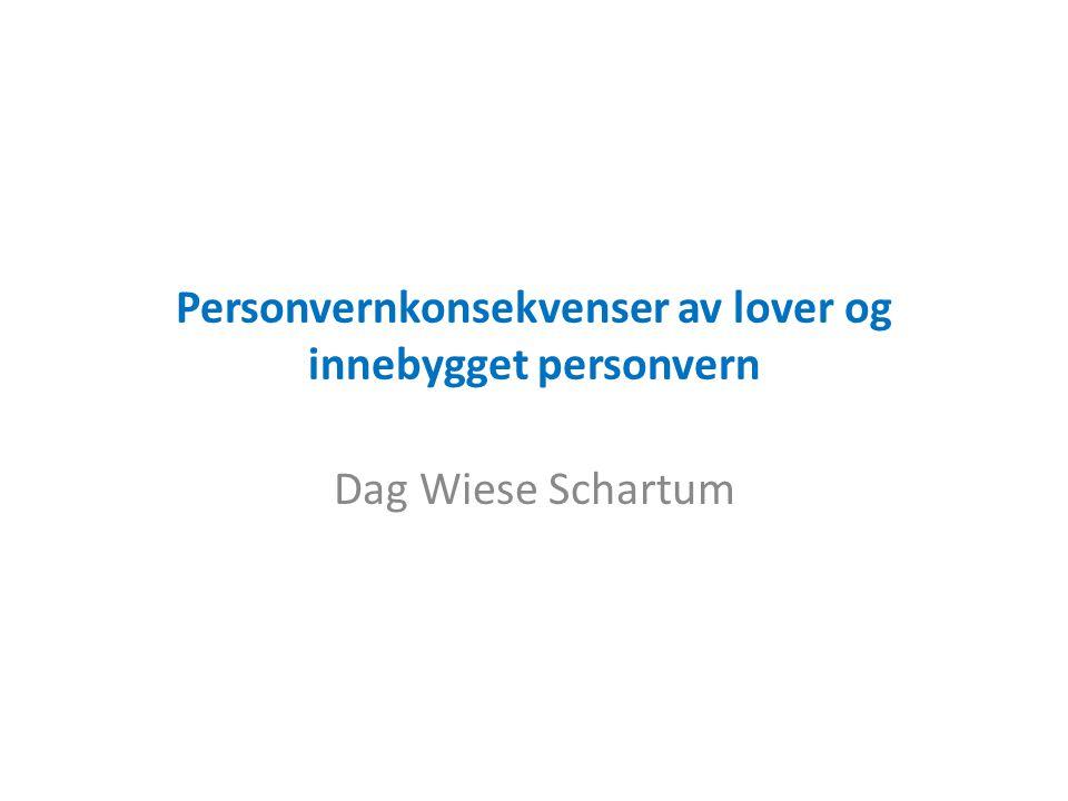 Personvernkonsekvenser av lover og innebygget personvern Dag Wiese Schartum