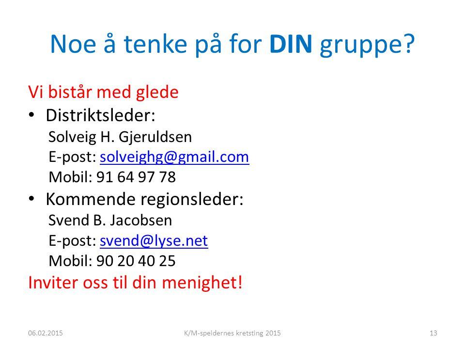 Noe å tenke på for DIN gruppe. Vi bistår med glede Distriktsleder: Solveig H.