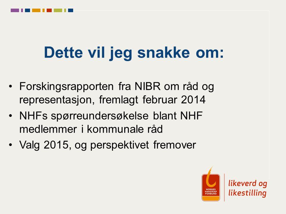 Dette vil jeg snakke om: Forskingsrapporten fra NIBR om råd og representasjon, fremlagt februar 2014 NHFs spørreundersøkelse blant NHF medlemmer i kommunale råd Valg 2015, og perspektivet fremover