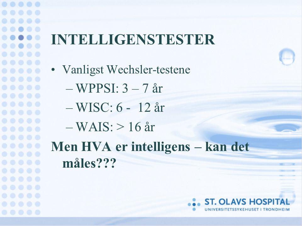 INTELLIGENSTESTER Vanligst Wechsler-testene –WPPSI: 3 – 7 år –WISC: 6 - 12 år –WAIS: > 16 år Men HVA er intelligens – kan det måles???