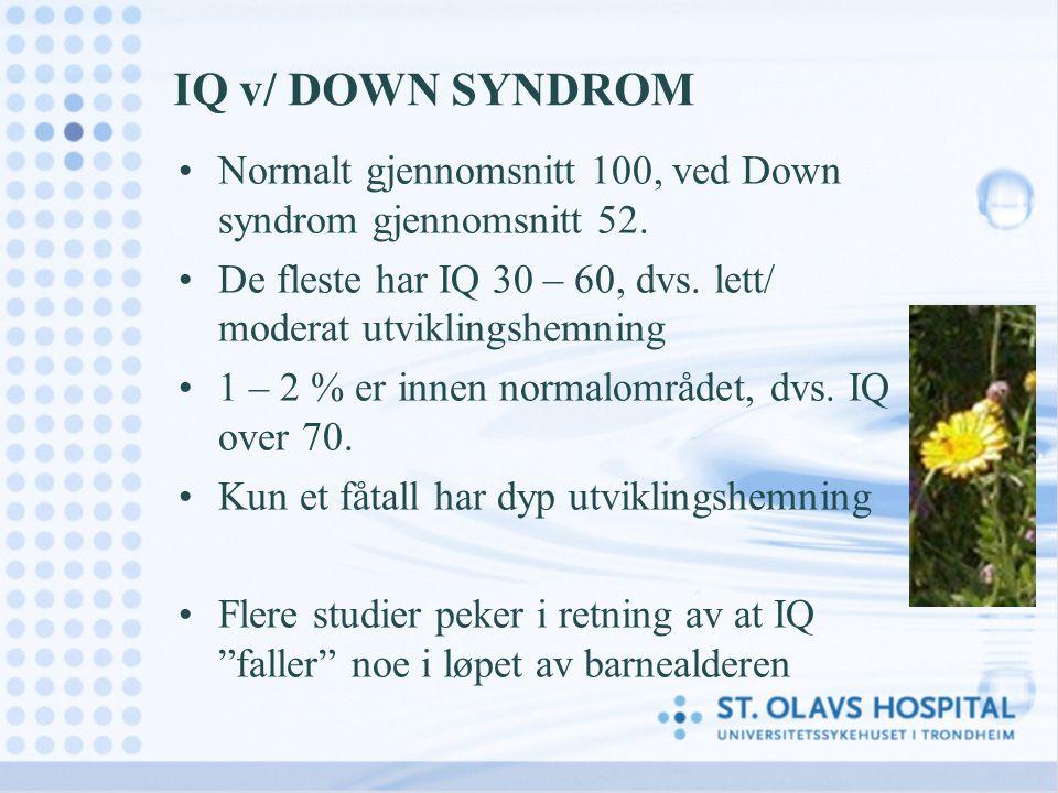 IQ v/ DOWN SYNDROM Normalt gjennomsnitt 100, ved Down syndrom gjennomsnitt 52. De fleste har IQ 30 – 60, dvs. lett/ moderat utviklingshemning 1 – 2 %