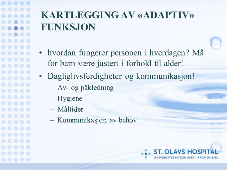 KARTLEGGING AV «ADAPTIV» FUNKSJON hvordan fungerer personen i hverdagen? Må for barn være justert i forhold til alder! Dagliglivsferdigheter og kommun