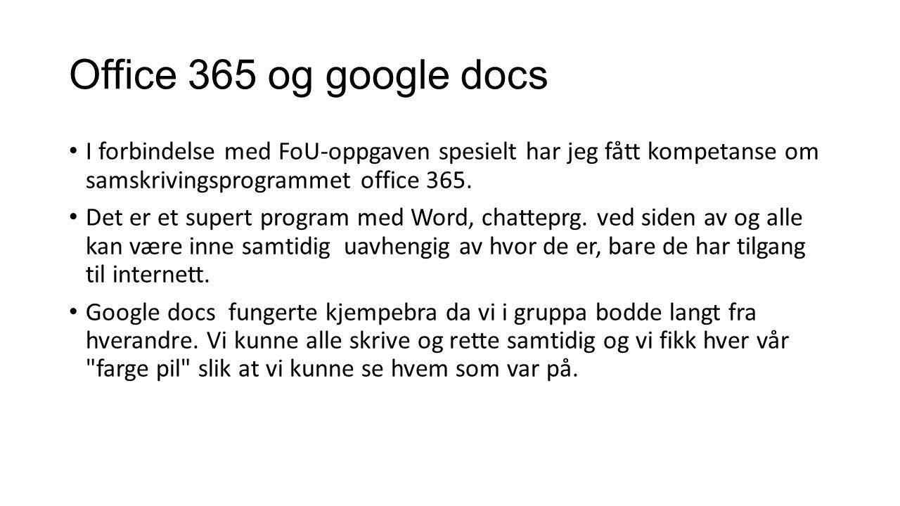 Office 365 og google docs I forbindelse med FoU-oppgaven spesielt har jeg fått kompetanse om samskrivingsprogrammet office 365. Det er et supert progr
