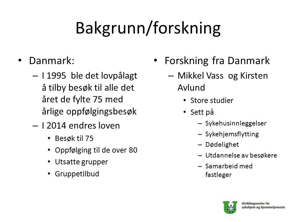 Bakgrunn/forskning Danmark: – I 1995 ble det lovpålagt å tilby besøk til alle det året de fylte 75 med årlige oppfølgingsbesøk – I 2014 endres loven B