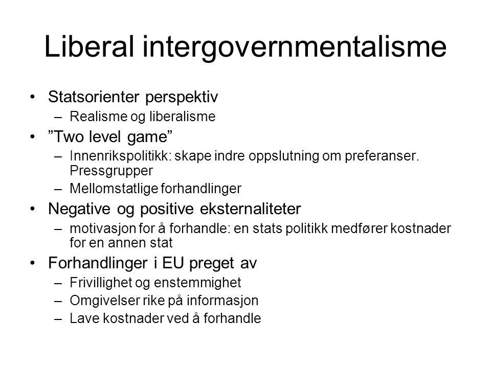 """Liberal intergovernmentalisme Statsorienter perspektiv –Realisme og liberalisme """"Two level game"""" –Innenrikspolitikk: skape indre oppslutning om prefer"""