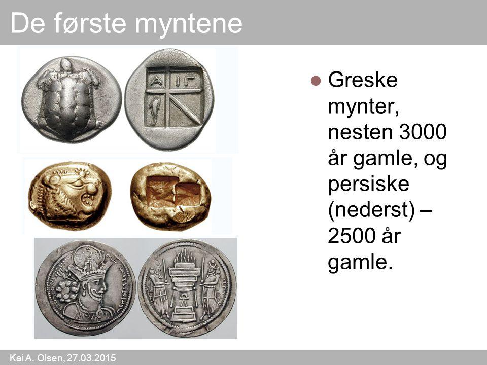 Kai A. Olsen, 27.03.2015 13 De første myntene Greske mynter, nesten 3000 år gamle, og persiske (nederst) – 2500 år gamle.