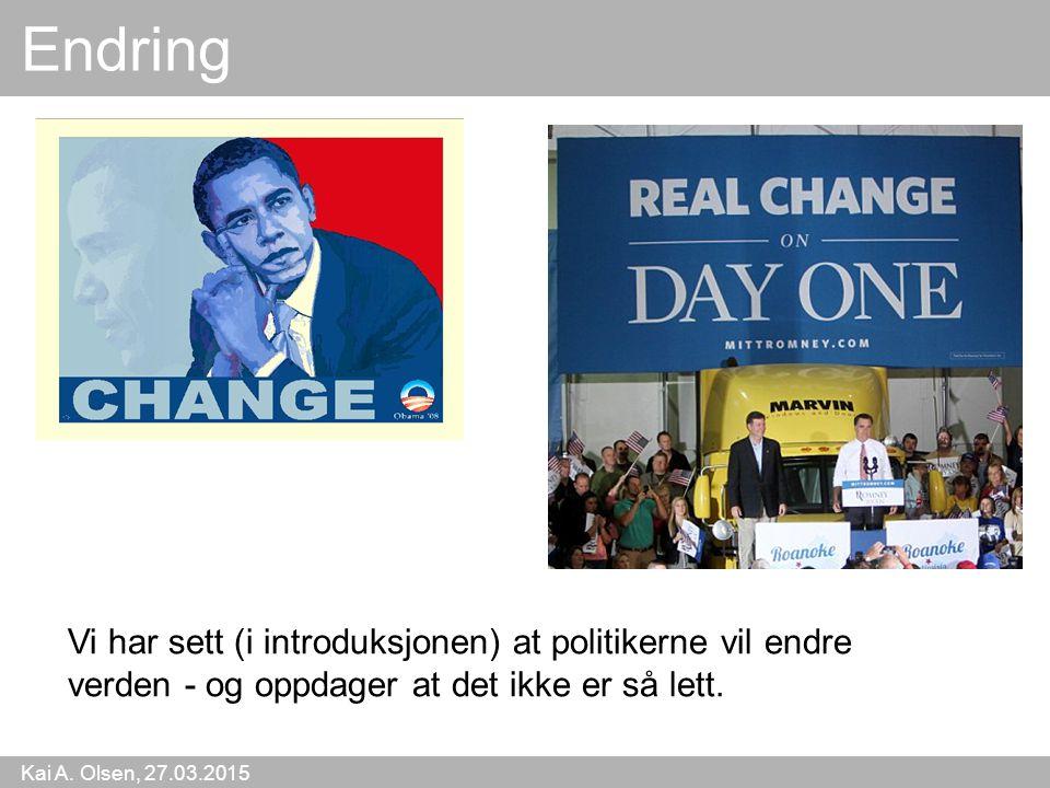 Kai A. Olsen, 27.03.2015 2 Endring Vi har sett (i introduksjonen) at politikerne vil endre verden - og oppdager at det ikke er så lett.