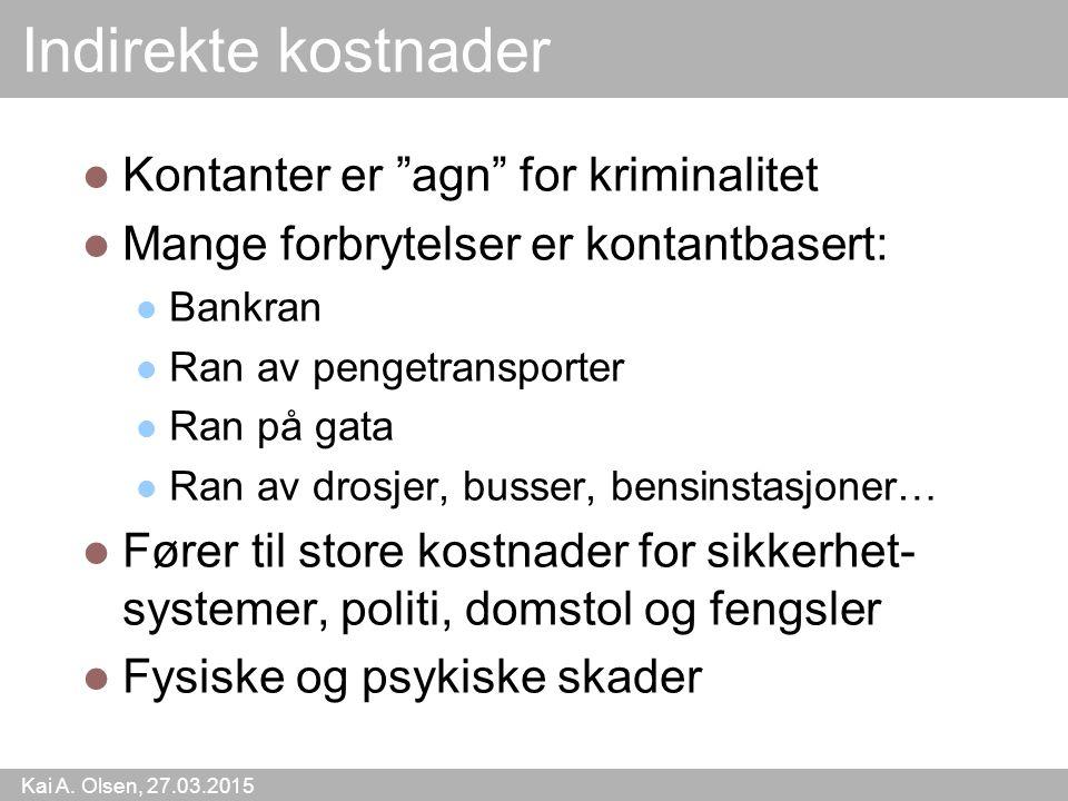 """Kai A. Olsen, 27.03.2015 21 Indirekte kostnader Kontanter er """"agn"""" for kriminalitet Mange forbrytelser er kontantbasert: Bankran Ran av pengetransport"""