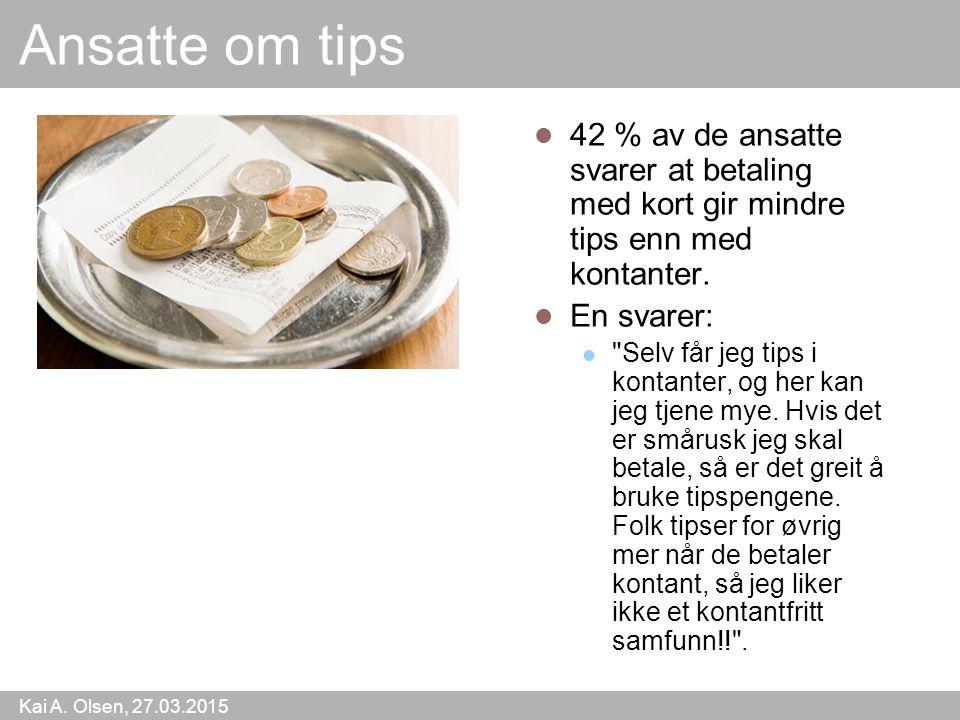 Kai A. Olsen, 27.03.2015 29 Ansatte om tips 42 % av de ansatte svarer at betaling med kort gir mindre tips enn med kontanter. En svarer:
