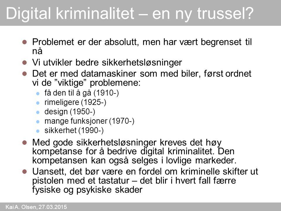 Kai A. Olsen, 27.03.2015 37 Digital kriminalitet – en ny trussel? Problemet er der absolutt, men har vært begrenset til nå Vi utvikler bedre sikkerhet