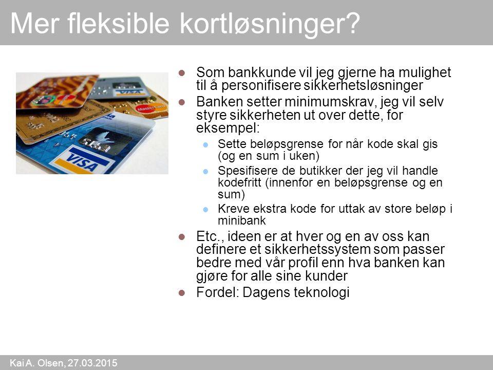 Kai A. Olsen, 27.03.2015 43 Mer fleksible kortløsninger? Som bankkunde vil jeg gjerne ha mulighet til å personifisere sikkerhetsløsninger Banken sette