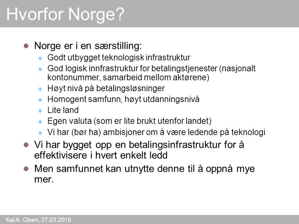Kai A. Olsen, 27.03.2015 49 Hvorfor Norge? Norge er i en særstilling: Godt utbygget teknologisk infrastruktur God logisk innfrastruktur for betalingst