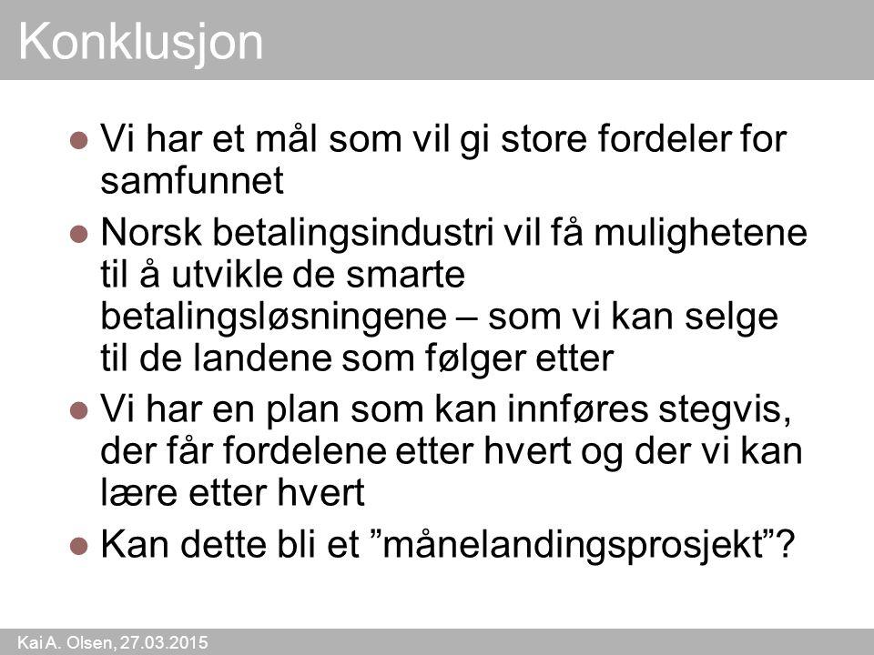 Kai A. Olsen, 27.03.2015 50 Konklusjon Vi har et mål som vil gi store fordeler for samfunnet Norsk betalingsindustri vil få mulighetene til å utvikle