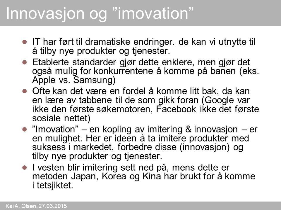 """Kai A. Olsen, 27.03.2015 6 Innovasjon og """"imovation"""" IT har ført til dramatiske endringer. de kan vi utnytte til å tilby nye produkter og tjenester. E"""