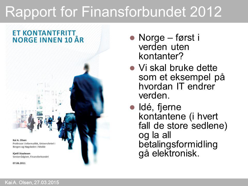 Kai A. Olsen, 27.03.2015 8 Rapport for Finansforbundet 2012 Norge – først i verden uten kontanter? Vi skal bruke dette som et eksempel på hvordan IT e