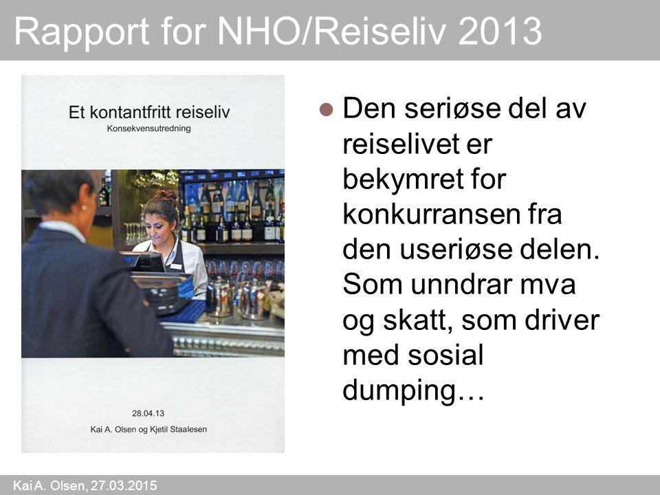 Kai A. Olsen, 27.03.2015 9 Rapport for NHO/Reiseliv 2013 Den seriøse del av reiselivet er bekymret for konkurransen fra den useriøse delen. Som unndra