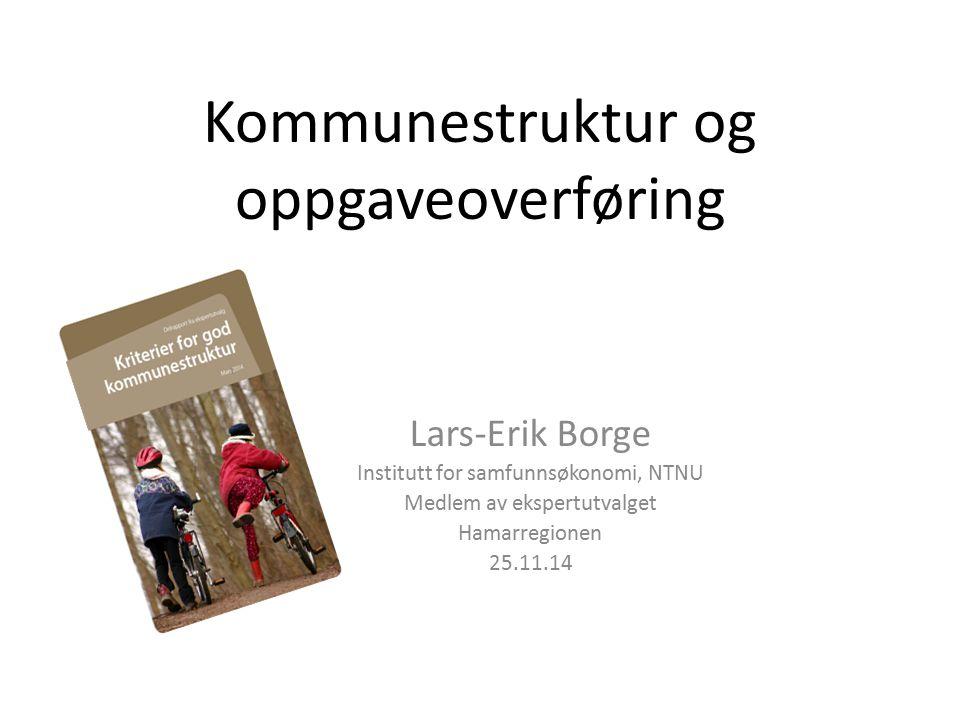 Lars-Erik Borge Institutt for samfunnsøkonomi, NTNU Medlem av ekspertutvalget Hamarregionen 25.11.14 Kommunestruktur og oppgaveoverføring