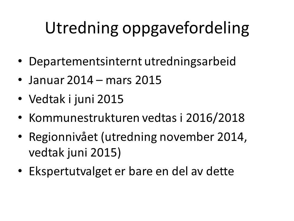 Utredning oppgavefordeling Departementsinternt utredningsarbeid Januar 2014 – mars 2015 Vedtak i juni 2015 Kommunestrukturen vedtas i 2016/2018 Regionnivået (utredning november 2014, vedtak juni 2015) Ekspertutvalget er bare en del av dette