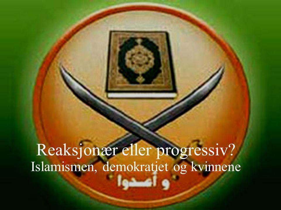 Reaksjonær eller progressiv Islamismen, demokratiet og kvinnene