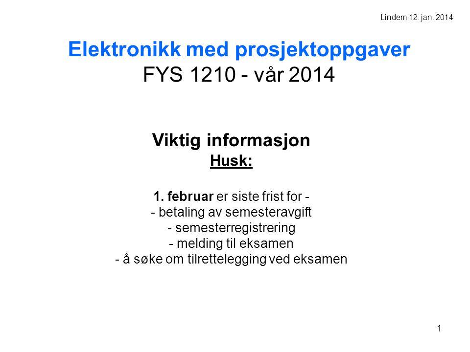 2 Elektronikk med prosjektoppgaver FYS 1210 - 2014 Forelesninger : Tirsdag 10:15 – 12:00 Onsdag 15:15 – 16:00 ( etter behov) Regneøvelser:Torsdag 12:15 – 14:00 (?) Lab.øvelser : 8 stk.