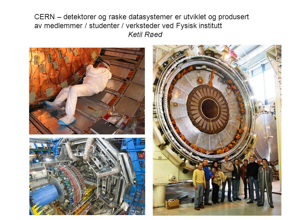 10 CERN – detektorer og raske datasystemer er utviklet og produsert av medlemmer / studenter / verksteder ved Fysisk institutt Ketil Røed