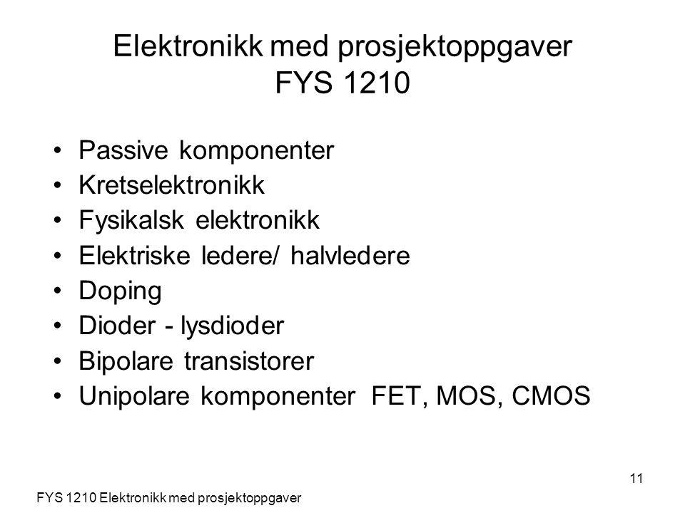 11 Elektronikk med prosjektoppgaver FYS 1210 Passive komponenter Kretselektronikk Fysikalsk elektronikk Elektriske ledere/ halvledere Doping Dioder -