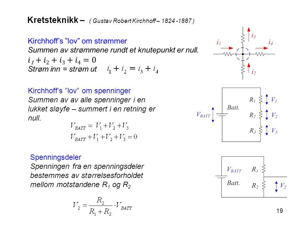 """19 Kretsteknikk – ( Gustav Robert Kirchhoff – 1824 -1887 ) Kirchhoff's """"lov"""" om spenninger Summen av av alle spenninger i en lukket sløyfe – summert i"""