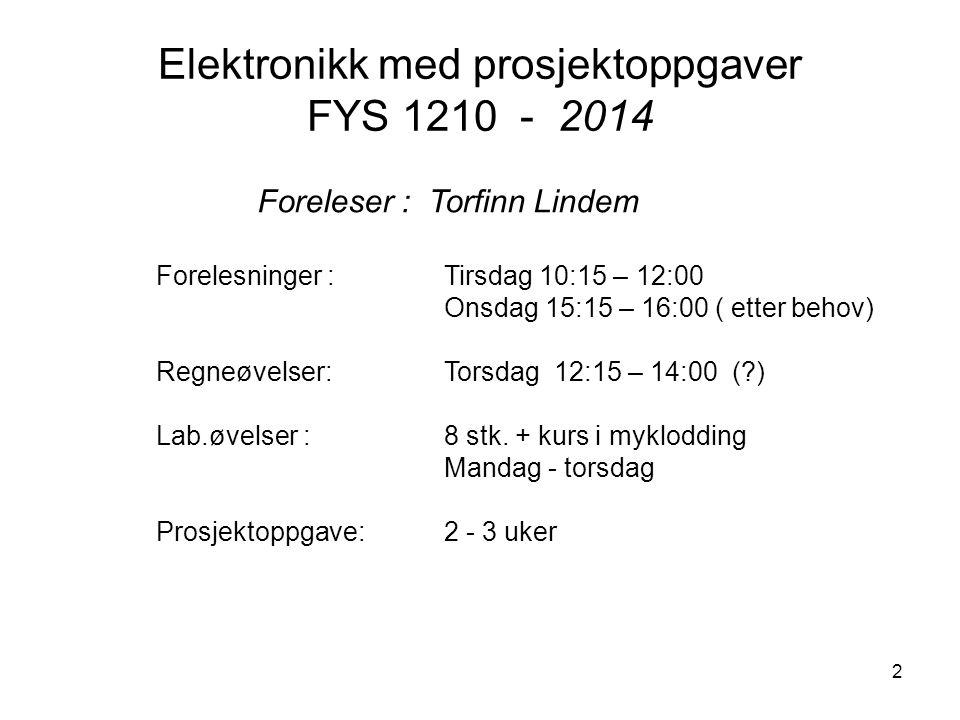 2 Elektronikk med prosjektoppgaver FYS 1210 - 2014 Forelesninger : Tirsdag 10:15 – 12:00 Onsdag 15:15 – 16:00 ( etter behov) Regneøvelser:Torsdag 12:1