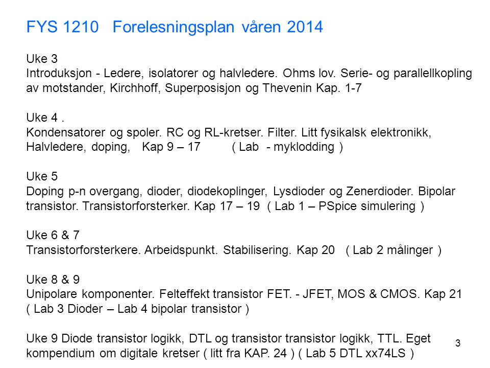 3 FYS 1210 Forelesningsplan våren 2014 Uke 3 Introduksjon - Ledere, isolatorer og halvledere. Ohms lov. Serie- og parallellkopling av motstander, Kirc